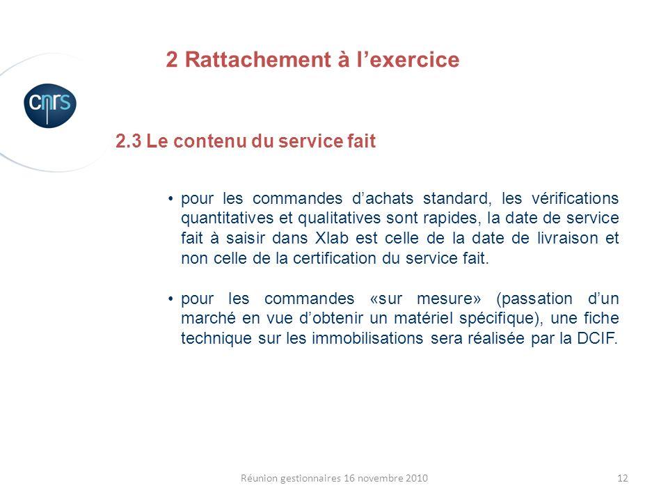 12Réunion gestionnaires 16 novembre 2010 2.3 Le contenu du service fait pour les commandes dachats standard, les vérifications quantitatives et qualit