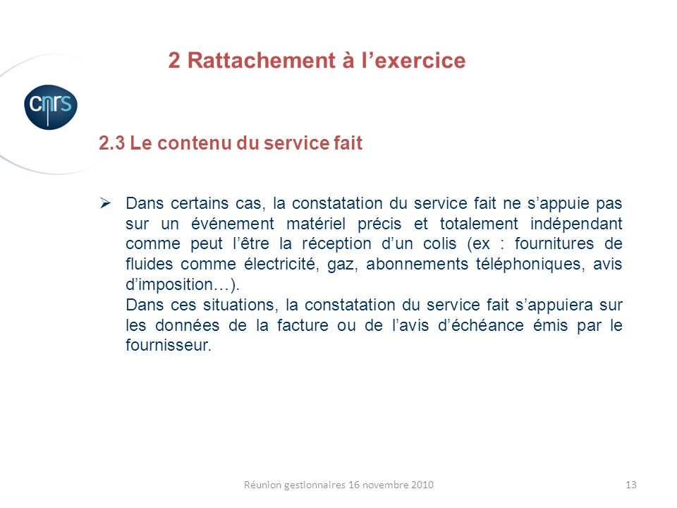 13Réunion gestionnaires 16 novembre 2010 2.3 Le contenu du service fait Dans certains cas, la constatation du service fait ne sappuie pas sur un événe