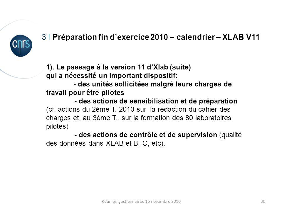 30Réunion gestionnaires 16 novembre 2010 3 I Préparation fin dexercice 2010 – calendrier – XLAB V11 1). Le passage à la version 11 dXlab (suite) qui a