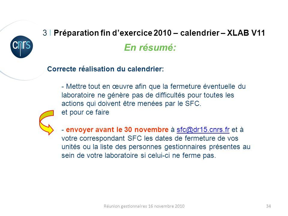 34Réunion gestionnaires 16 novembre 2010 3 I Préparation fin dexercice 2010 – calendrier – XLAB V11 En résumé: Correcte réalisation du calendrier: - M