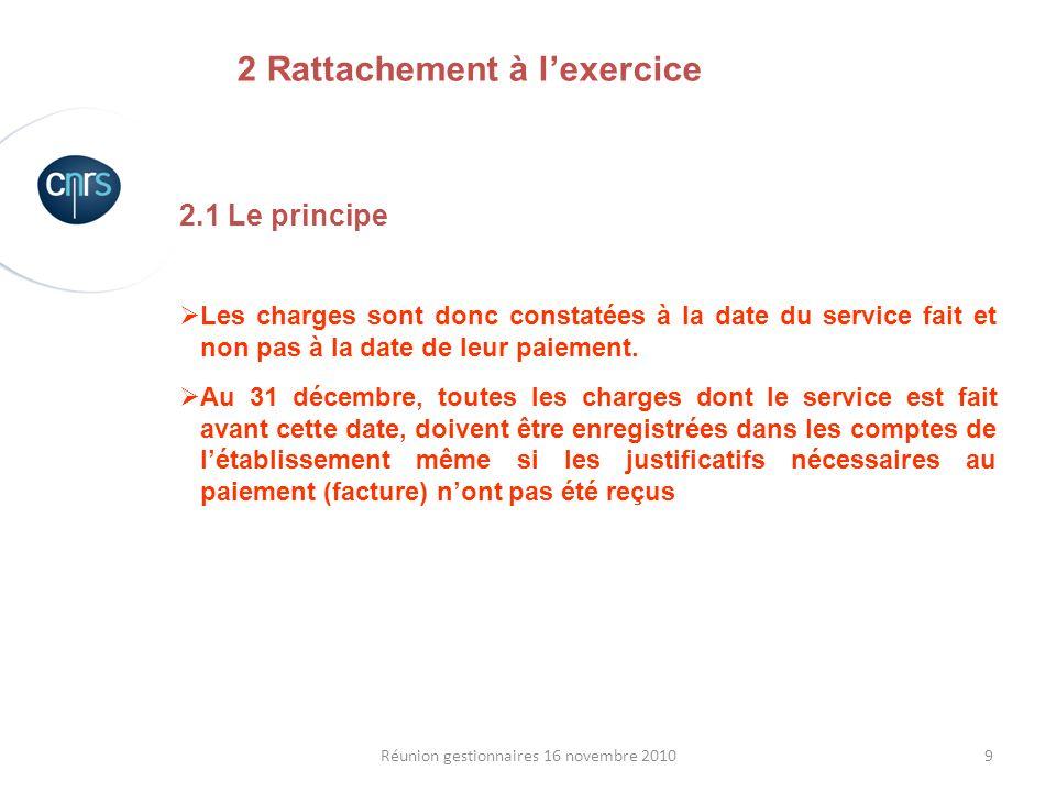 9Réunion gestionnaires 16 novembre 2010 2.1 Le principe Les charges sont donc constatées à la date du service fait et non pas à la date de leur paieme