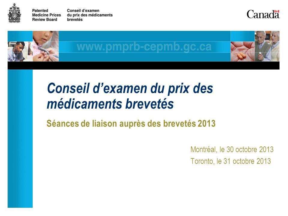 Séances de liaison auprès des brevetés 2013 Montréal, le 30 octobre 2013 Toronto, le 31 octobre 2013 Conseil dexamen du prix des médicaments brevetés