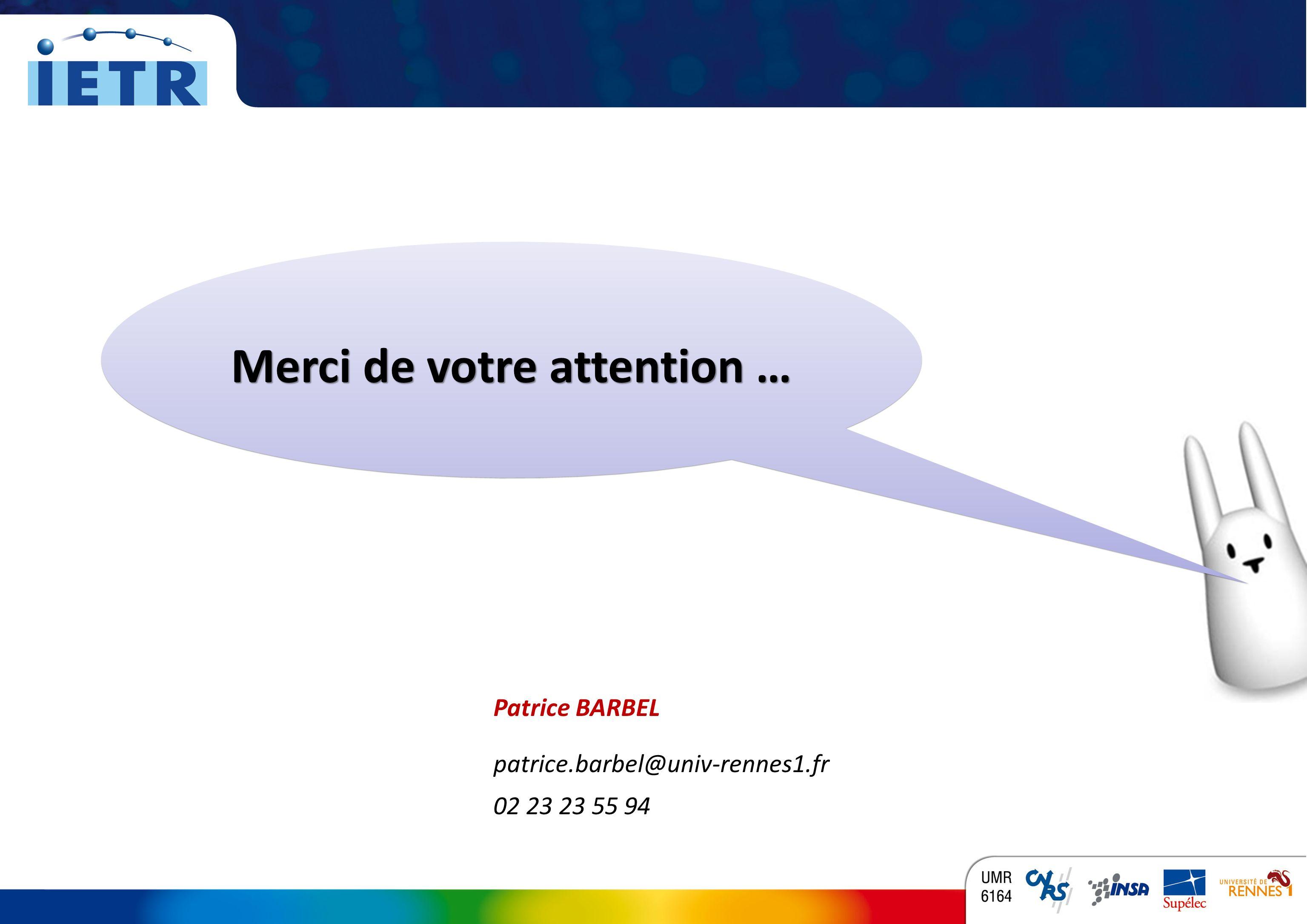 TITRE INSTITUT DÉLECTRONIQUE ET DE TÉLÉCOMMUNICATIONS DE RENNES Merci de votre attention … Patrice BARBEL patrice.barbel@univ-rennes1.fr 02 23 23 55 94