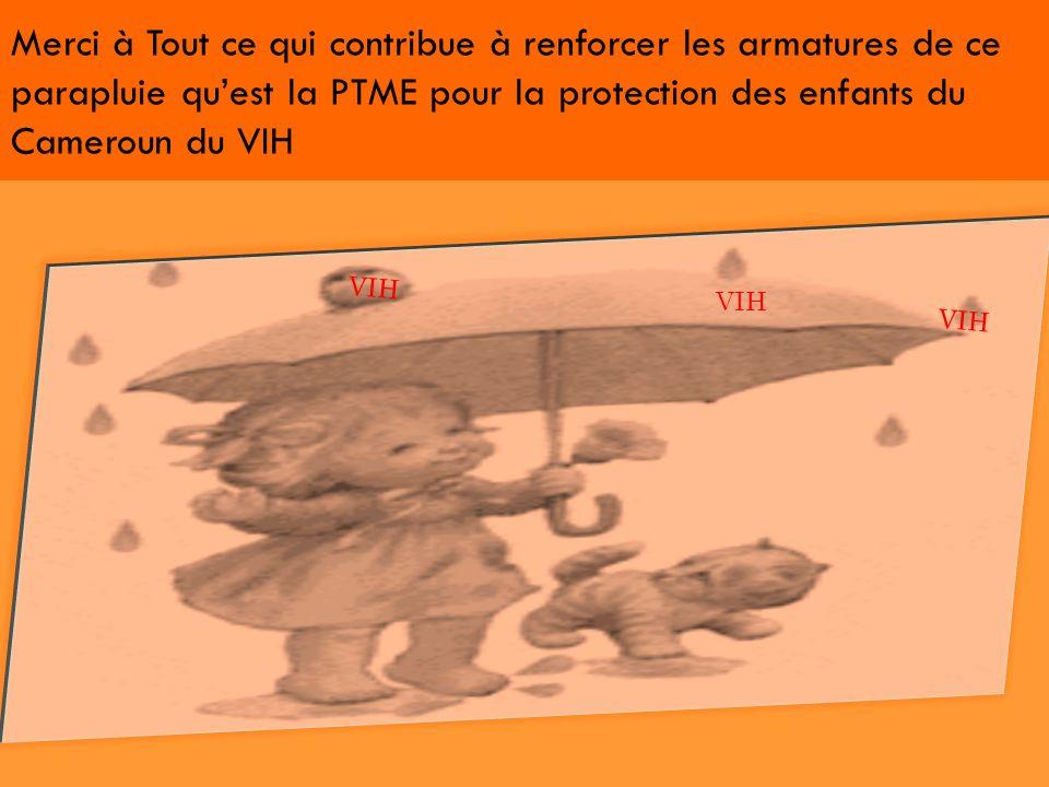 Merci à Tout ce qui contribue à renforcer les armatures de ce parapluie quest la PTME pour la protection des enfants du Cameroun du VIH VIH