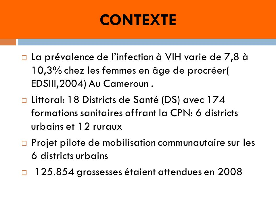 OBJECTIF Décrire lévolution de la mise en œuvre de la décentralisation du programme PTME au niveau des districts de santé de la région du littoral sur une durée de 3 ans.