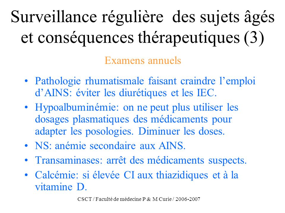 CSCT / Faculté de médecine P & M Curie / 2006-2007 Surveillance régulière des sujets âgés et conséquences thérapeutiques (3) Pathologie rhumatismale f