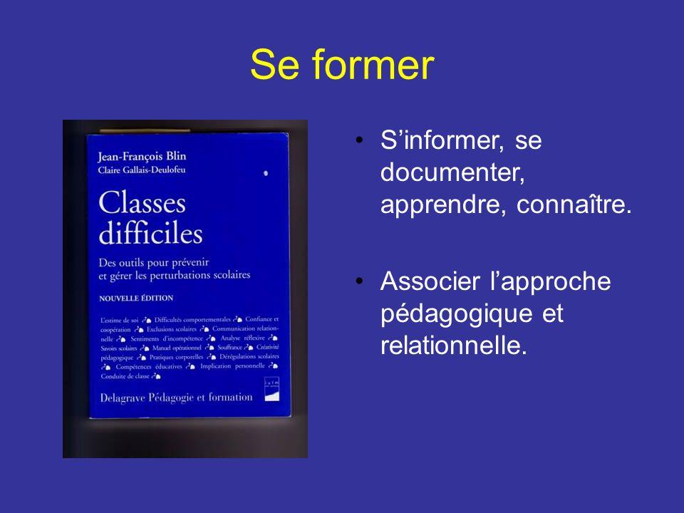 Se former Sinformer, se documenter, apprendre, connaître. Associer lapproche pédagogique et relationnelle.