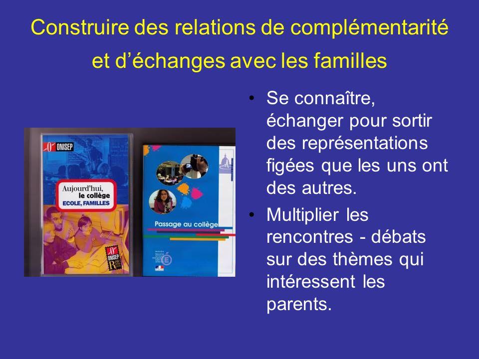 Construire des relations de complémentarité et déchanges avec les familles Se connaître, échanger pour sortir des représentations figées que les uns o