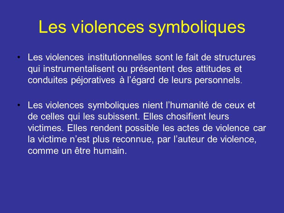 Les violences symboliques Les violences institutionnelles sont le fait de structures qui instrumentalisent ou présentent des attitudes et conduites pé