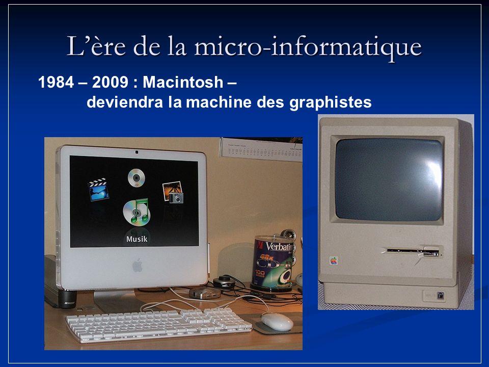 Lère de la micro-informatique 1984 – 2009 : Macintosh – deviendra la machine des graphistes