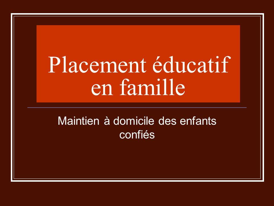 Placement éducatif en famille Maintien à domicile des enfants confiés