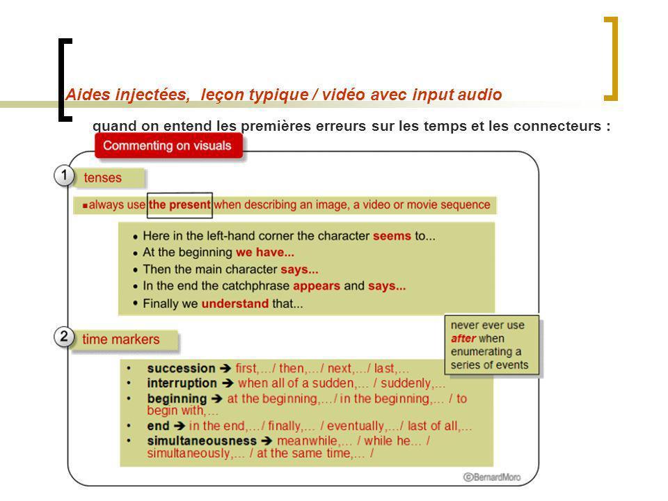 Aides injectées, leçon typique / vidéo avec input audio quand on entend les premières erreurs sur les temps et les connecteurs :
