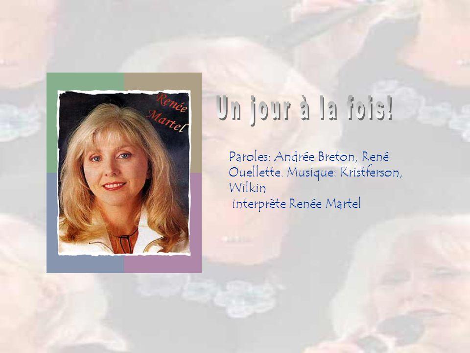 Paroles: Andrée Breton, René Ouellette. Musique: Kristferson, Wilkin interprète Renée Martel