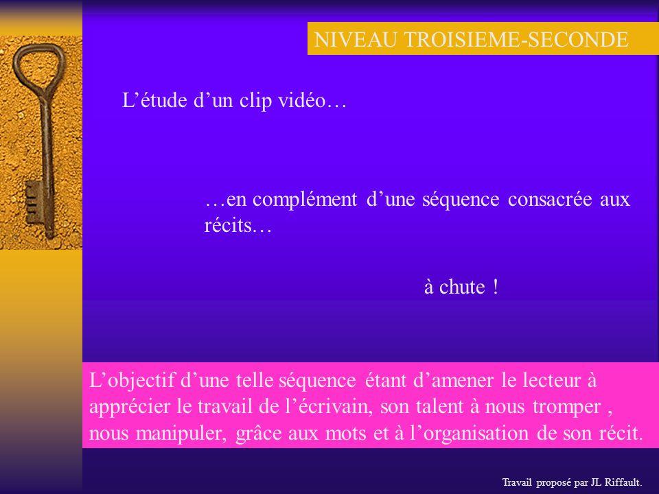 …en complément dune séquence consacrée aux récits… NIVEAU TROISIEME-SECONDE Létude dun clip vidéo… à chute .