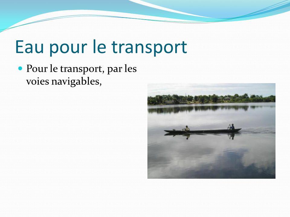 Eau pour le transport Pour le transport, par les voies navigables,