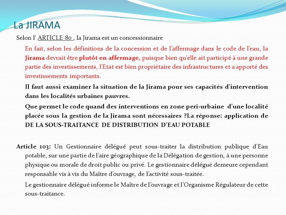 La JIRAMA Selon l ARTICLE 80, la Jirama est un concessionnaire En fait, selon les définitions de la concession et de laffermage dans le code de leau,
