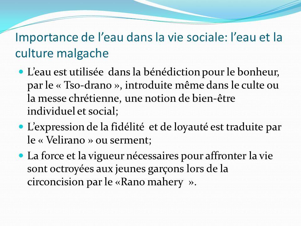 Importance de leau dans la vie sociale: leau et la culture malgache Leau est utilisée dans la bénédiction pour le bonheur, par le « Tso-drano », intro