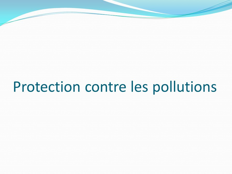 Protection contre les pollutions