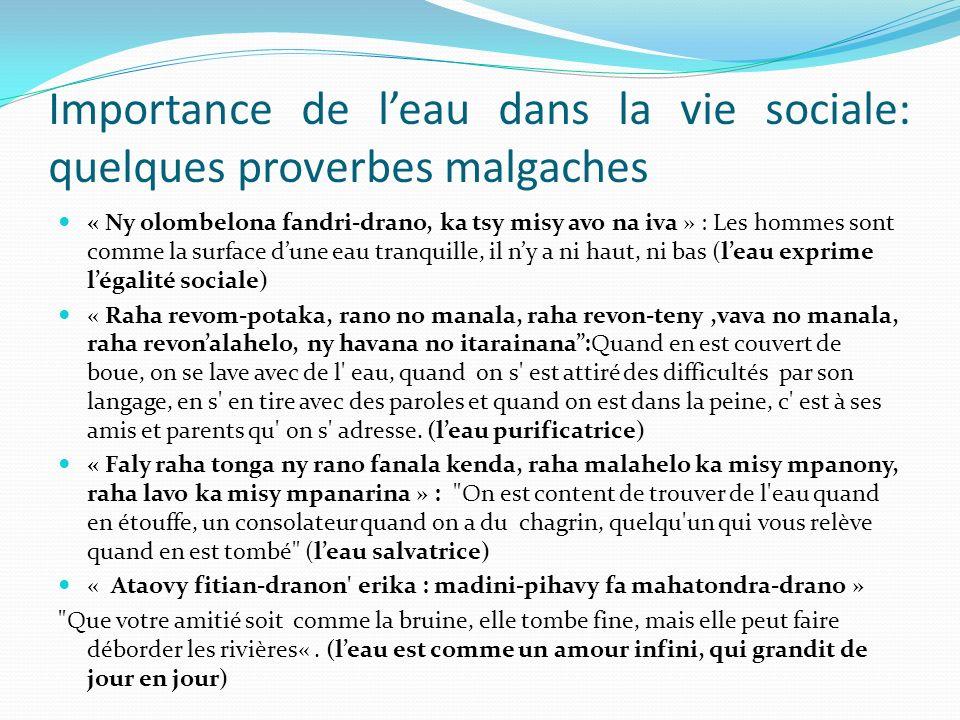 Importance de leau dans la vie sociale: quelques proverbes malgaches « Ny olombelona fandri-drano, ka tsy misy avo na iva » : Les hommes sont comme la