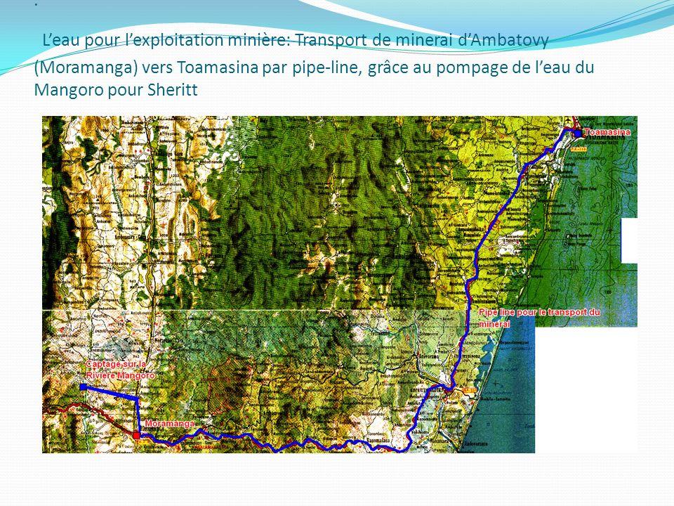 . Leau pour lexploitation minière: Transport de minerai dAmbatovy (Moramanga) vers Toamasina par pipe-line, grâce au pompage de leau du Mangoro pour S
