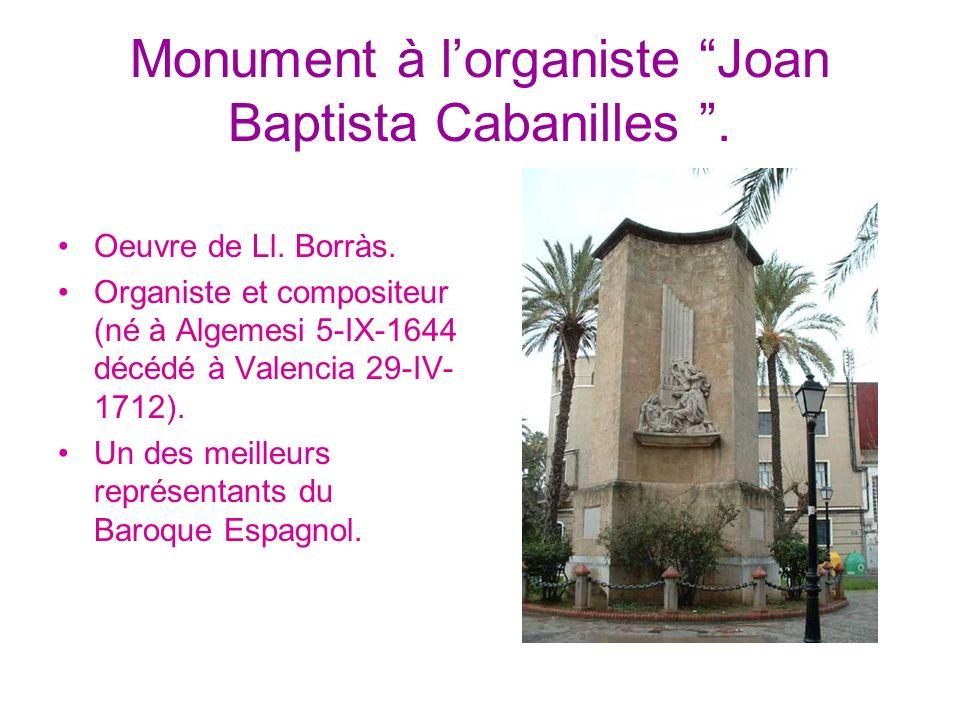 Monument à lorganiste Joan Baptista Cabanilles. Oeuvre de Ll. Borràs. Organiste et compositeur (né à Algemesi 5-IX-1644 décédé à Valencia 29-IV- 1712)