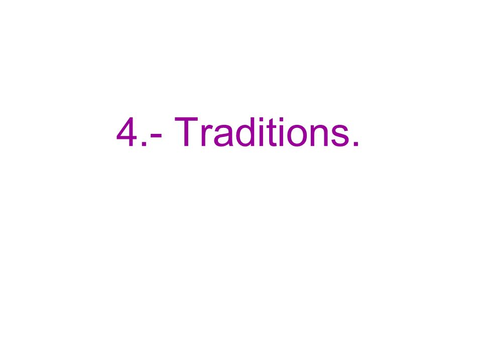 4.- Traditions.