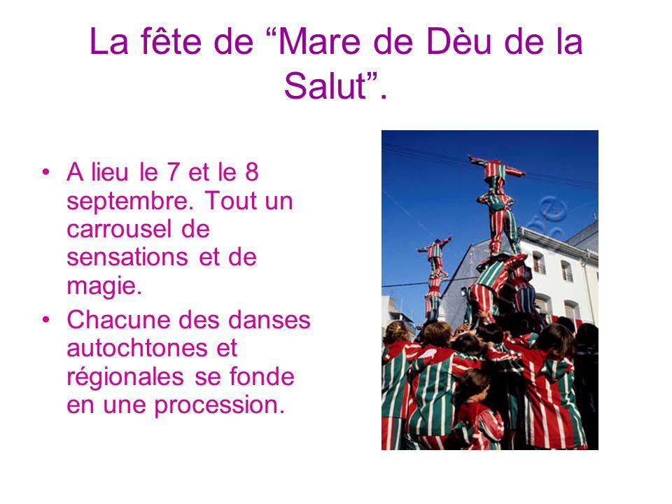 La fête de Mare de Dèu de la Salut. A lieu le 7 et le 8 septembre. Tout un carrousel de sensations et de magie. Chacune des danses autochtones et régi