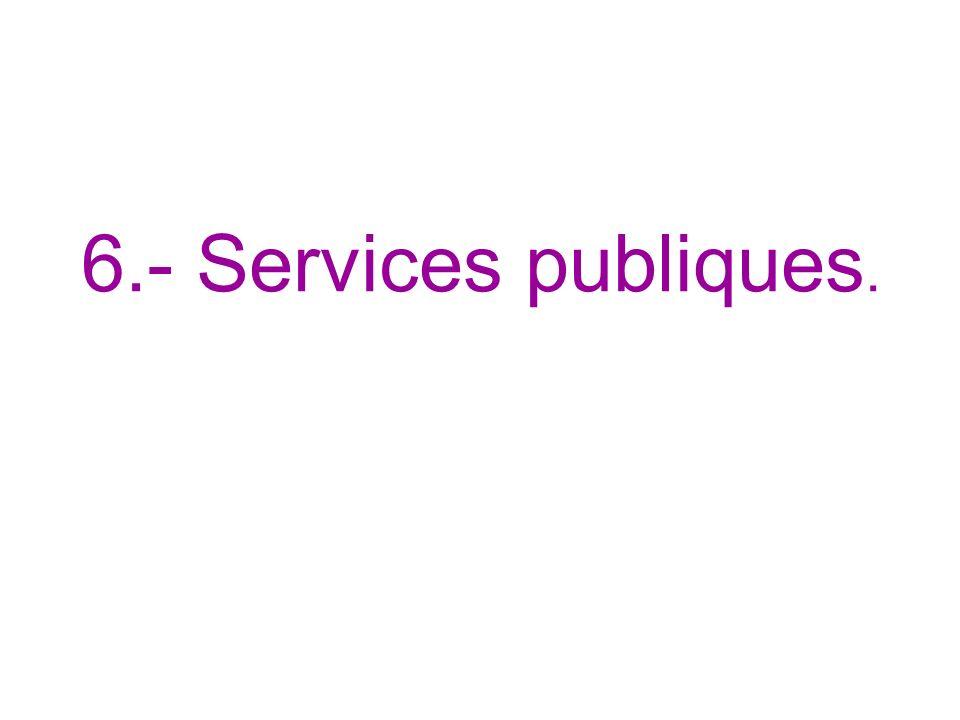 6.- Services publiques.