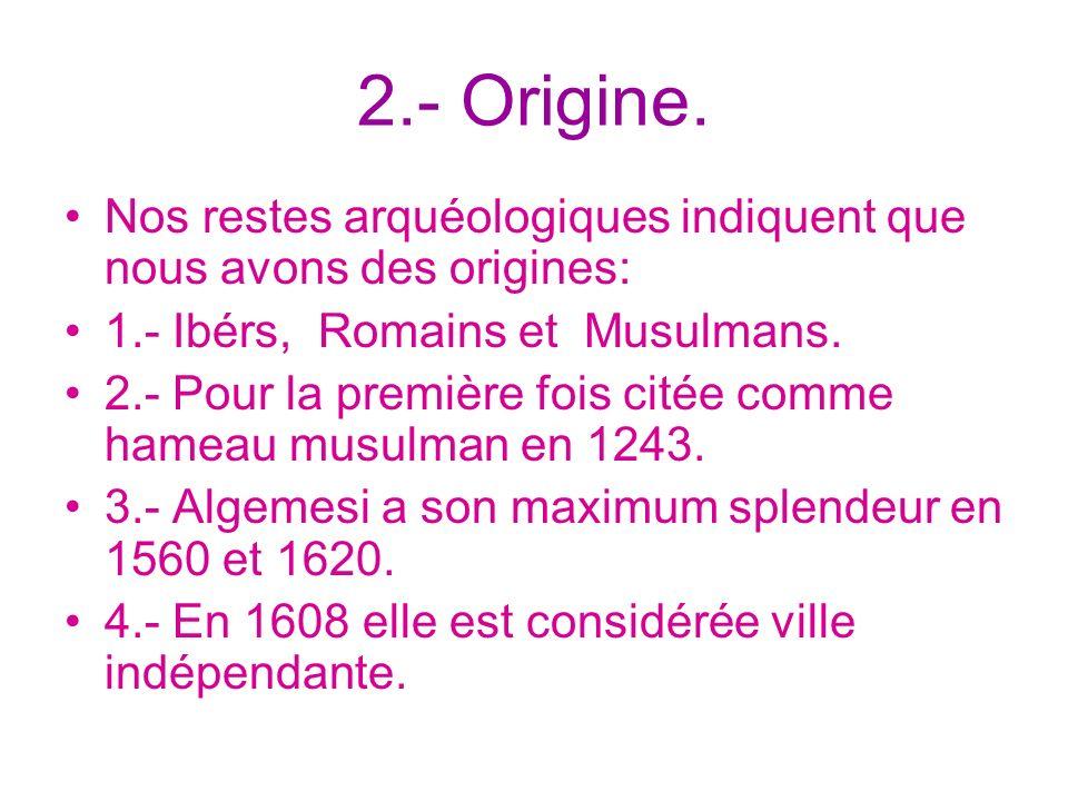 2.- Origine. Nos restes arquéologiques indiquent que nous avons des origines: 1.- Ibérs, Romains et Musulmans. 2.- Pour la première fois citée comme h