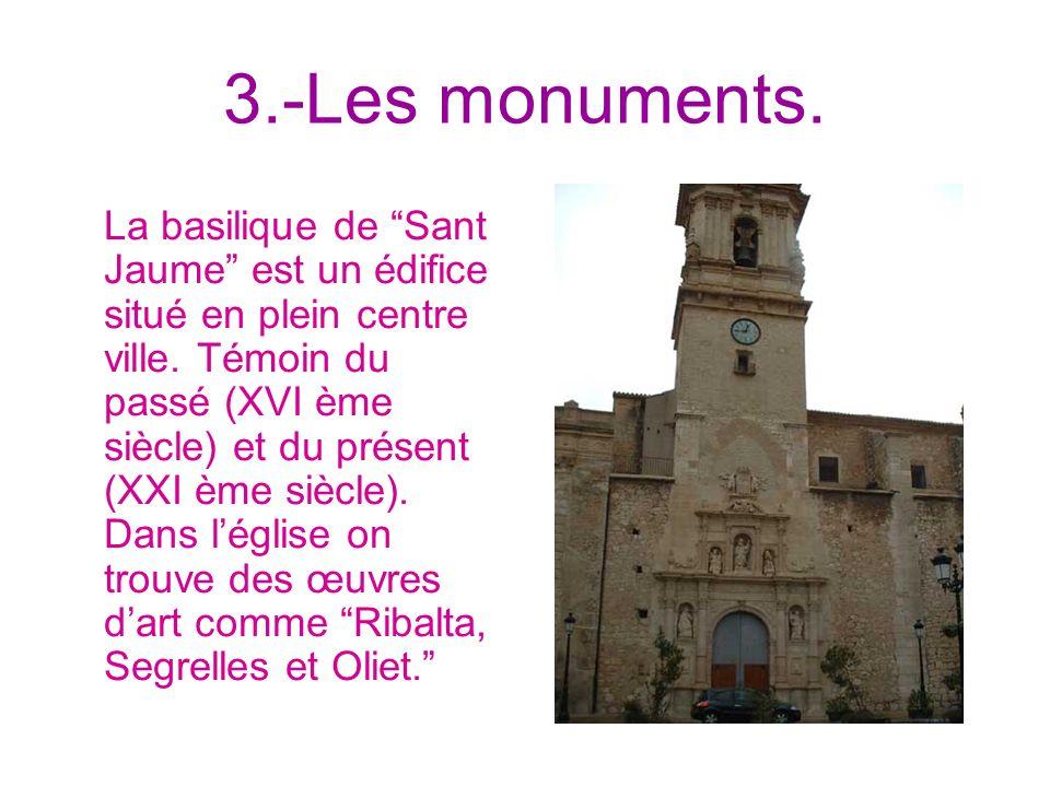 3.-Les monuments. La basilique de Sant Jaume est un édifice situé en plein centre ville. Témoin du passé (XVI ème siècle) et du présent (XXI ème siècl