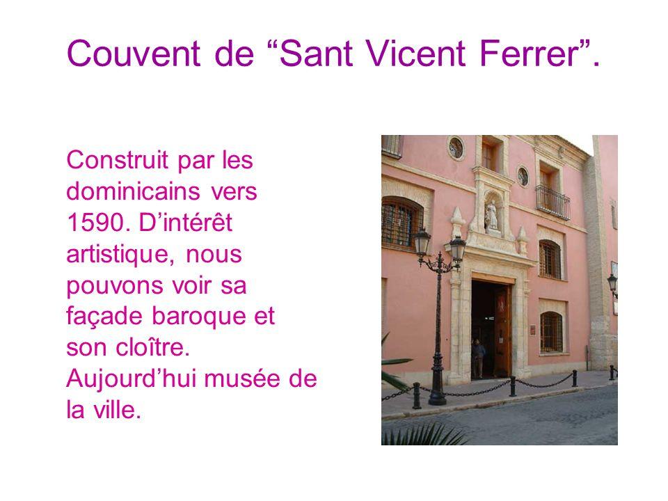 Couvent de Sant Vicent Ferrer. Construit par les dominicains vers 1590. Dintérêt artistique, nous pouvons voir sa façade baroque et son cloître. Aujou