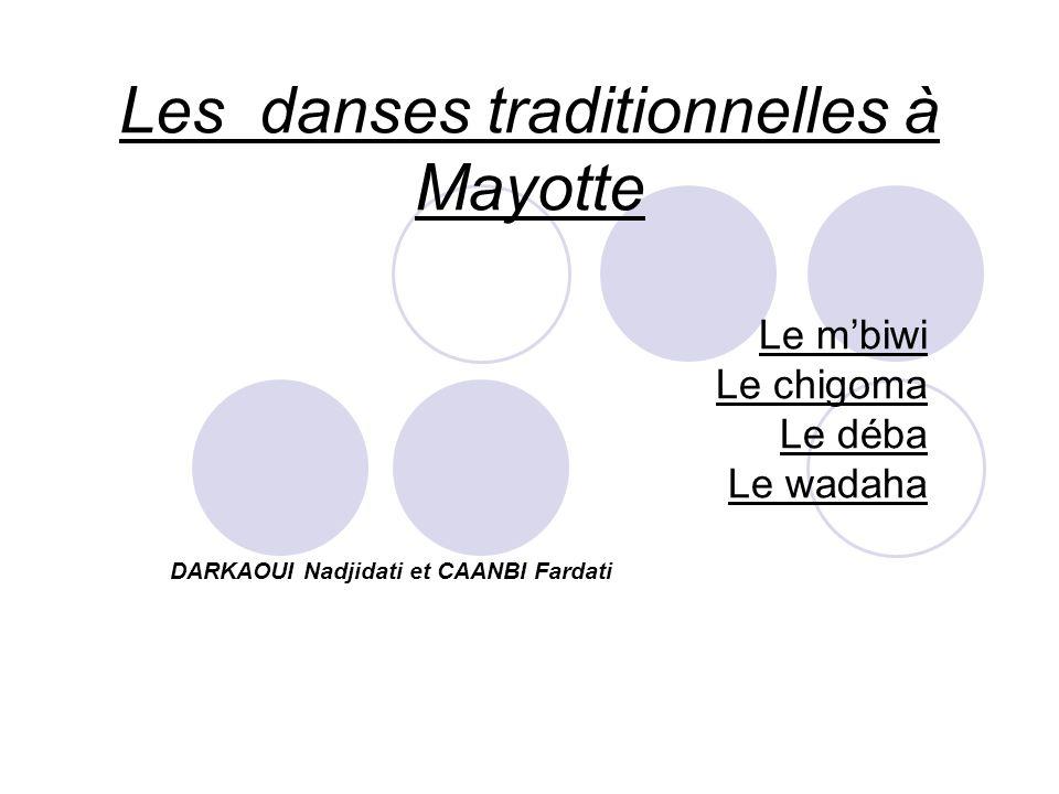 Les danses traditionnelles à Mayotte Le mbiwi Le chigoma Le déba Le wadaha DARKAOUI Nadjidati et CAANBI Fardati
