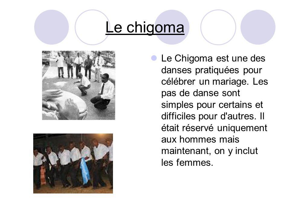 Le chigoma Le Chigoma est une des danses pratiquées pour célébrer un mariage. Les pas de danse sont simples pour certains et difficiles pour d'autres.