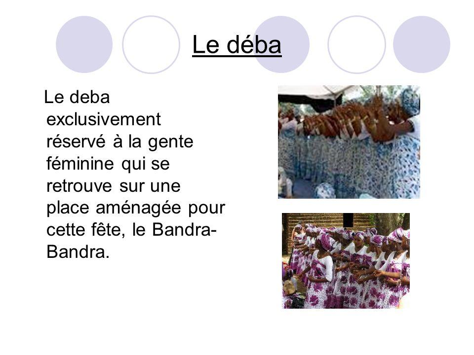 Le déba Le deba exclusivement réservé à la gente féminine qui se retrouve sur une place aménagée pour cette fête, le Bandra- Bandra.