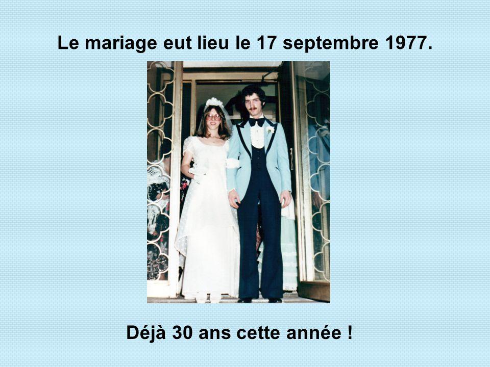 Le mariage eut lieu le 17 septembre 1977. Déjà 30 ans cette année !