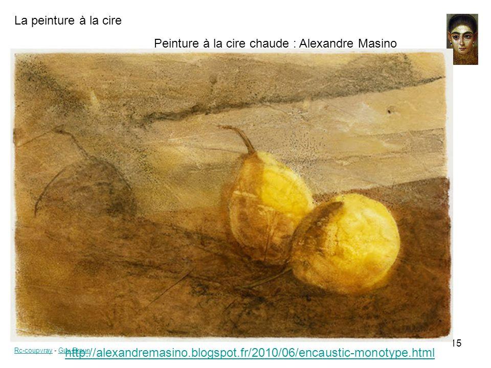 La peinture à la cire Rc-coupvrayRc-coupvray - Guy BraunGuy Braun 15 Peinture à la cire chaude : Alexandre Masino http://alexandremasino.blogspot.fr/2