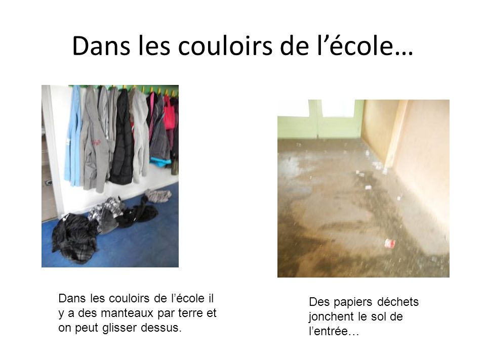 Dans les couloirs de lécole… Dans les couloirs de lécole il y a des manteaux par terre et on peut glisser dessus.
