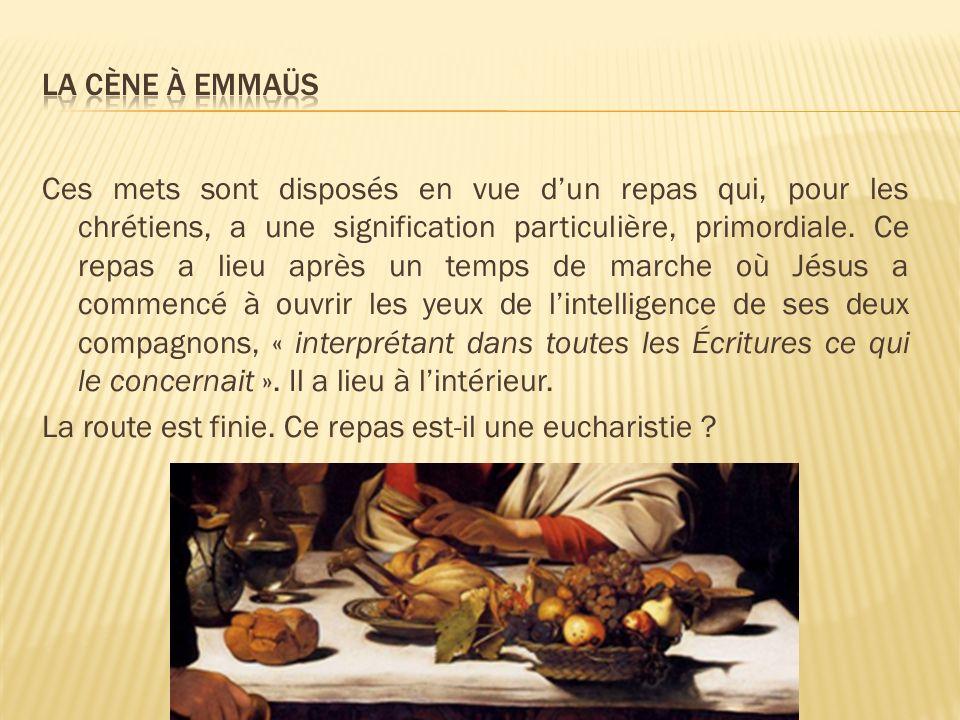 Ces mets sont disposés en vue dun repas qui, pour les chrétiens, a une signification particulière, primordiale. Ce repas a lieu après un temps de marc