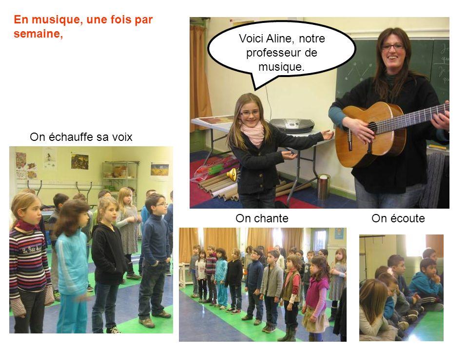 Voici Aline, notre professeur de musique. En musique, une fois par semaine, On échauffe sa voix On chante On écoute