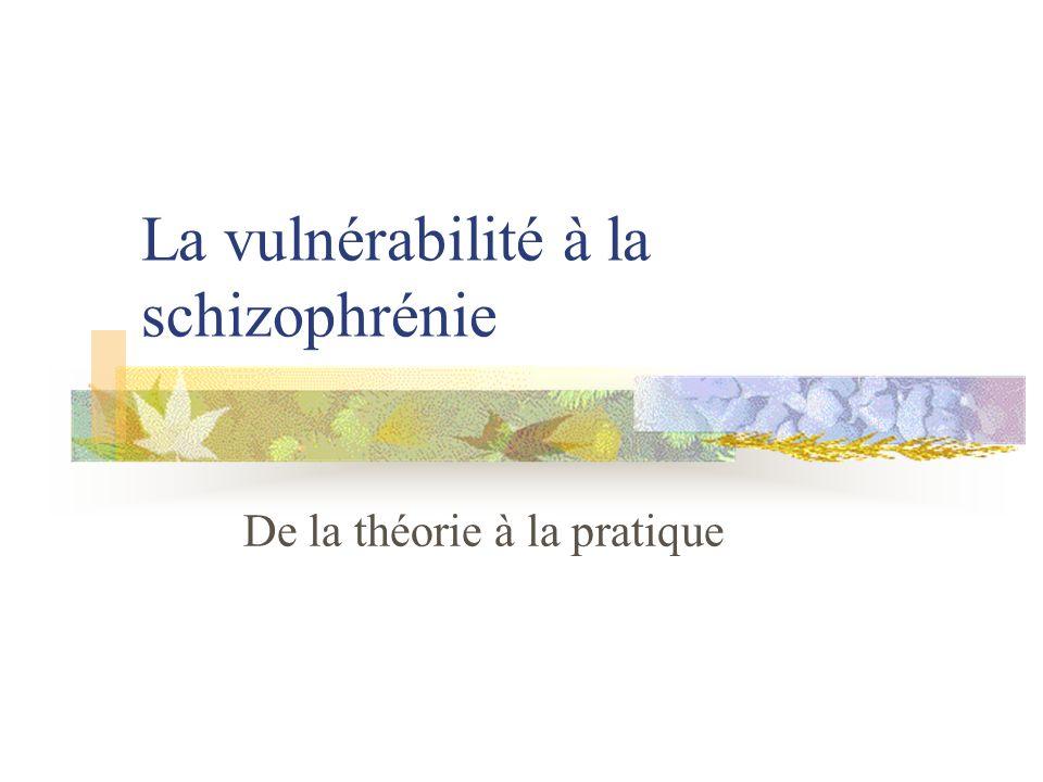 La vulnérabilité à la schizophrénie De la théorie à la pratique