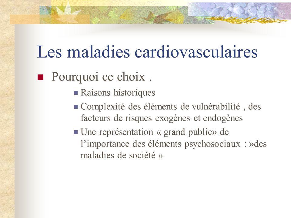 Les maladies cardiovasculaires Pourquoi ce choix. Raisons historiques Complexité des éléments de vulnérabilité, des facteurs de risques exogènes et en