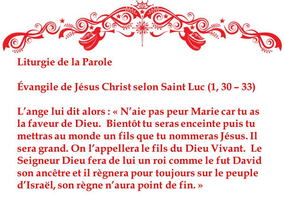 Liturgie de la Parole Évangile de Jésus Christ selon Saint Luc (1, 30 – 33) Lange lui dit alors : « Naie pas peur Marie car tu as la faveur de Dieu. B