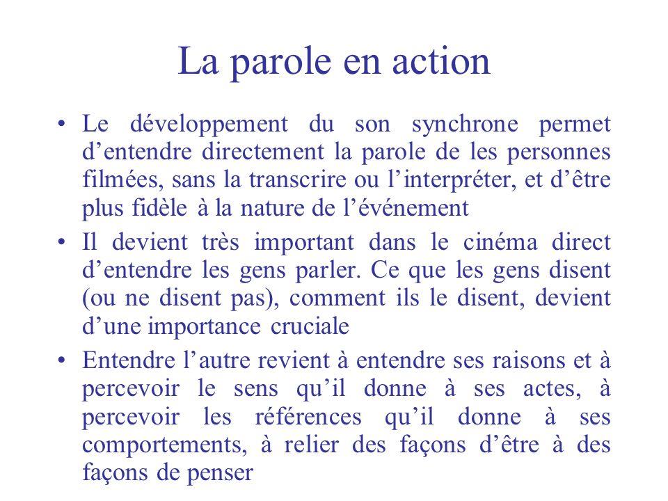La parole en action Le développement du son synchrone permet dentendre directement la parole de les personnes filmées, sans la transcrire ou linterpré