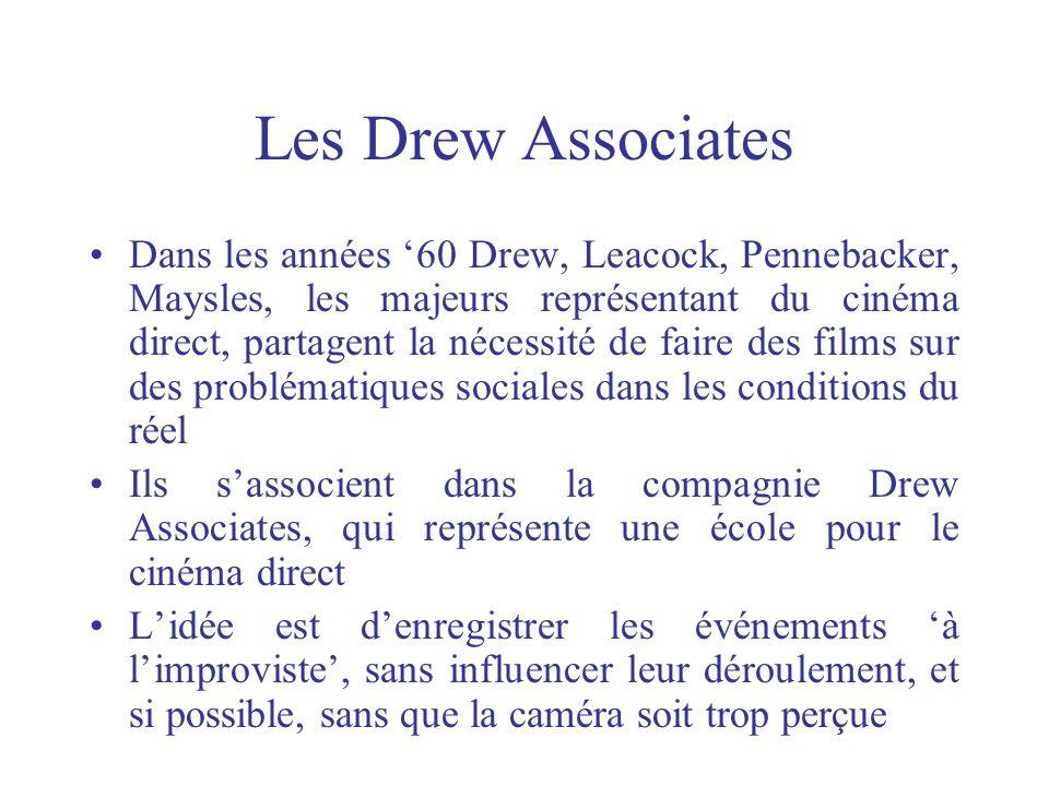 Les Drew Associates Dans les années 60 Drew, Leacock, Pennebacker, Maysles, les majeurs représentant du cinéma direct, partagent la nécessité de faire