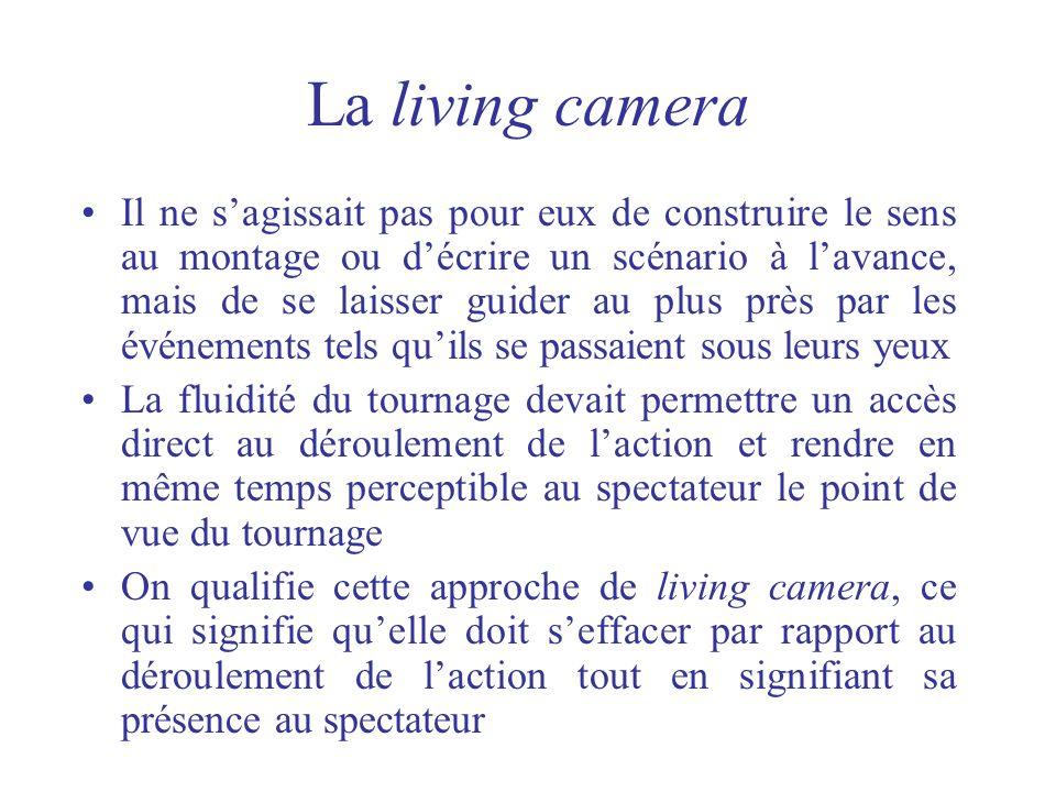 La living camera Il ne sagissait pas pour eux de construire le sens au montage ou décrire un scénario à lavance, mais de se laisser guider au plus prè