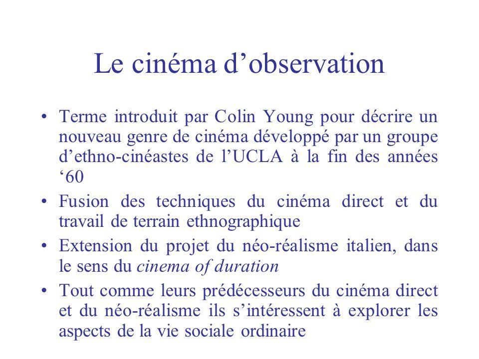 Le cinéma dobservation Terme introduit par Colin Young pour décrire un nouveau genre de cinéma développé par un groupe dethno-cinéastes de lUCLA à la