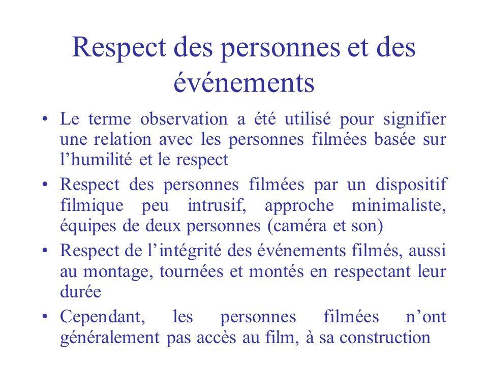 Respect des personnes et des événements Le terme observation a été utilisé pour signifier une relation avec les personnes filmées basée sur lhumilité