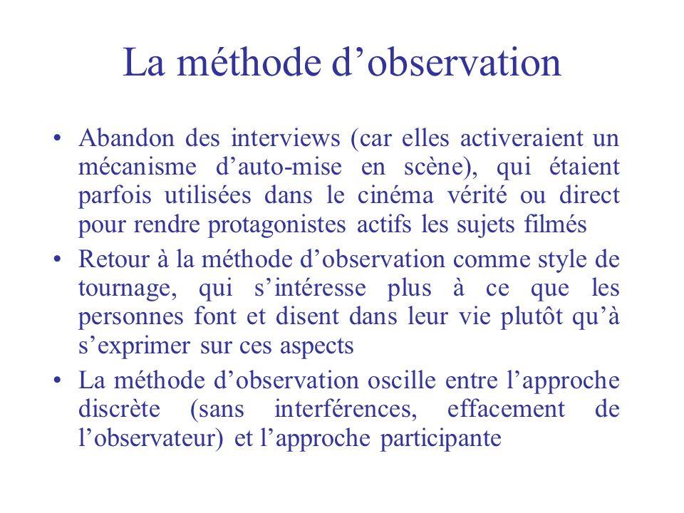 La méthode dobservation Abandon des interviews (car elles activeraient un mécanisme dauto-mise en scène), qui étaient parfois utilisées dans le cinéma
