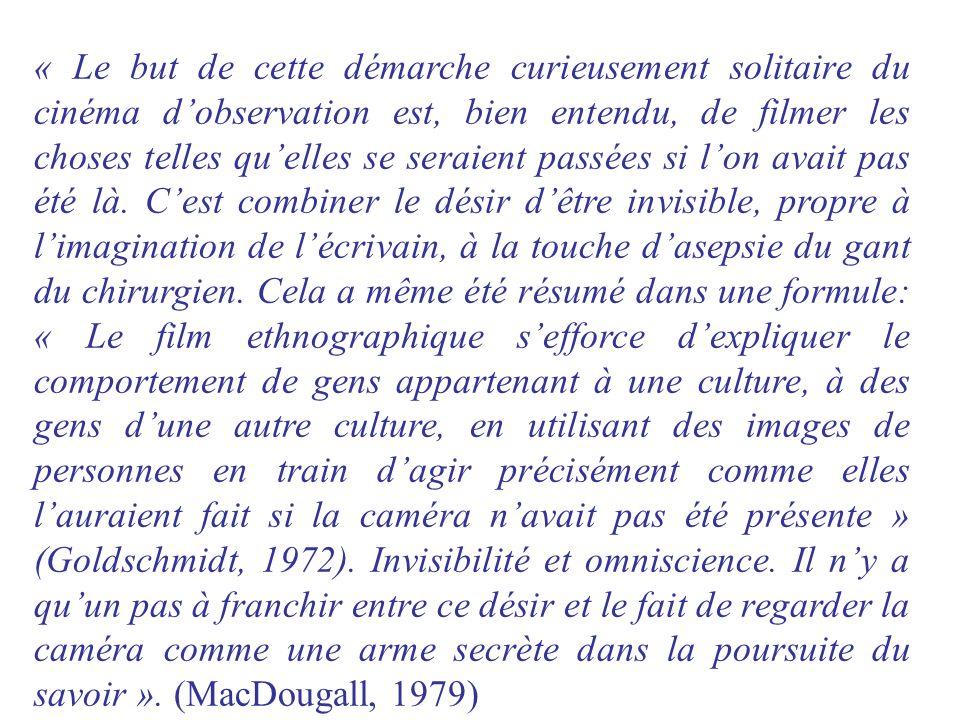« Le but de cette démarche curieusement solitaire du cinéma dobservation est, bien entendu, de filmer les choses telles quelles se seraient passées si