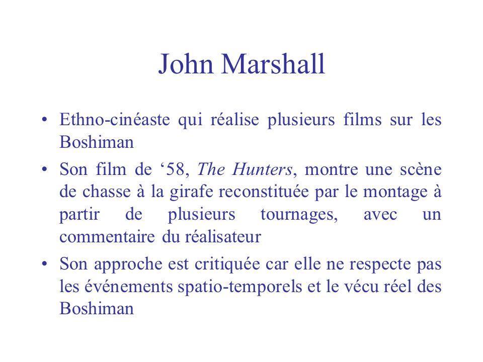 John Marshall Ethno-cinéaste qui réalise plusieurs films sur les Boshiman Son film de 58, The Hunters, montre une scène de chasse à la girafe reconsti